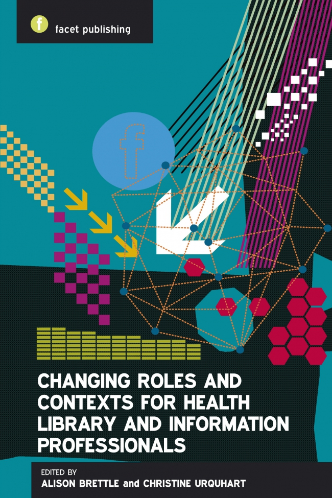 Jacket Image For: Changing Roles and Contexts for Health Library and Information Professionals